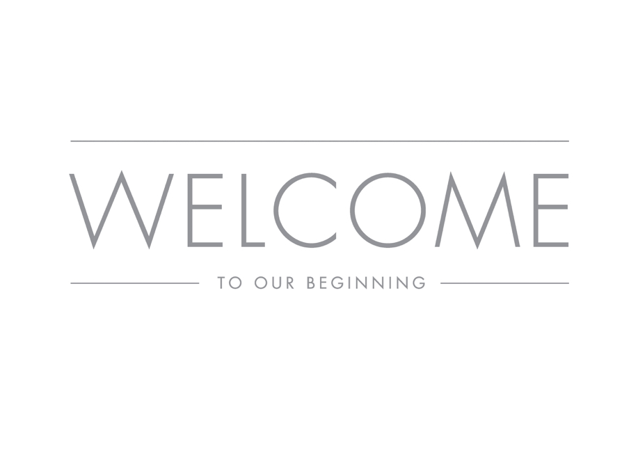 "The words ""Welcome to out Beginning"" written in grey."""